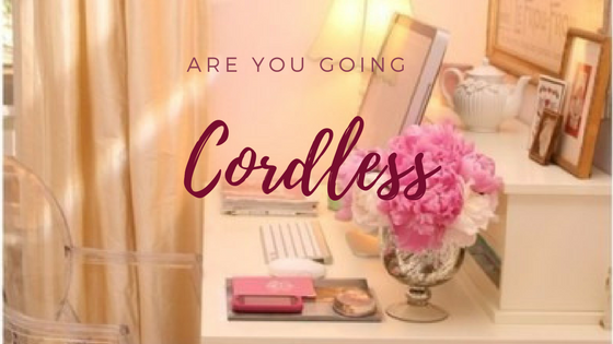 Are you going Cordless