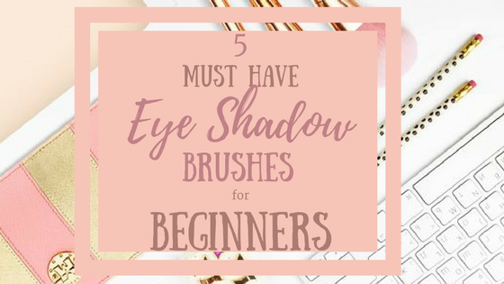 5 Must have Eye Shadow brushes for Beginners