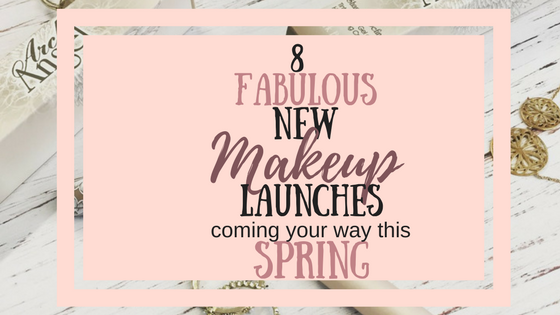 8 Fabulous New Makeup Launches coming your way this Spring